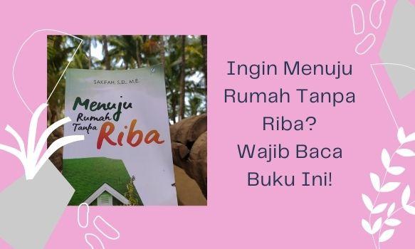 Ingin Menuju Rumah Tanpa Riba? Wajib Baca Buku ini!